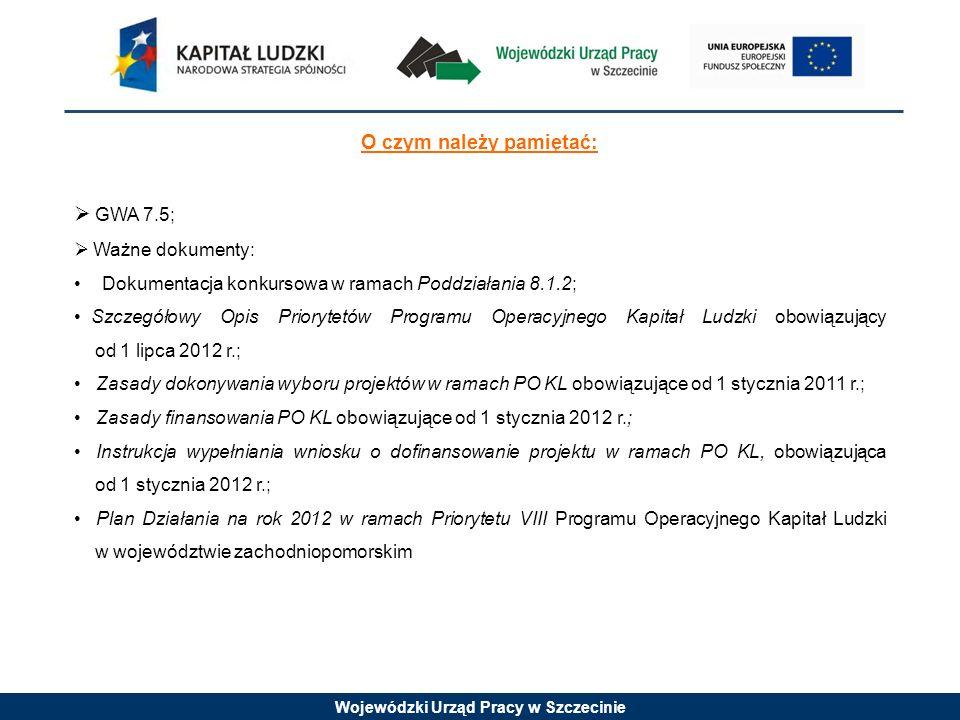 Wojewódzki Urząd Pracy w Szczecinie O czym należy pamiętać: GWA 7.5; Ważne dokumenty: Dokumentacja konkursowa w ramach Poddziałania 8.1.2; Szczegółowy