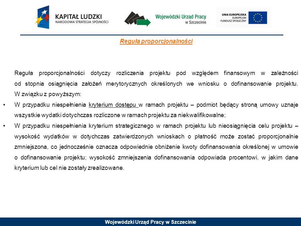 Wojewódzki Urząd Pracy w Szczecinie Reguła proporcjonalności Reguła proporcjonalności dotyczy rozliczenia projektu pod względem finansowym w zależnośc