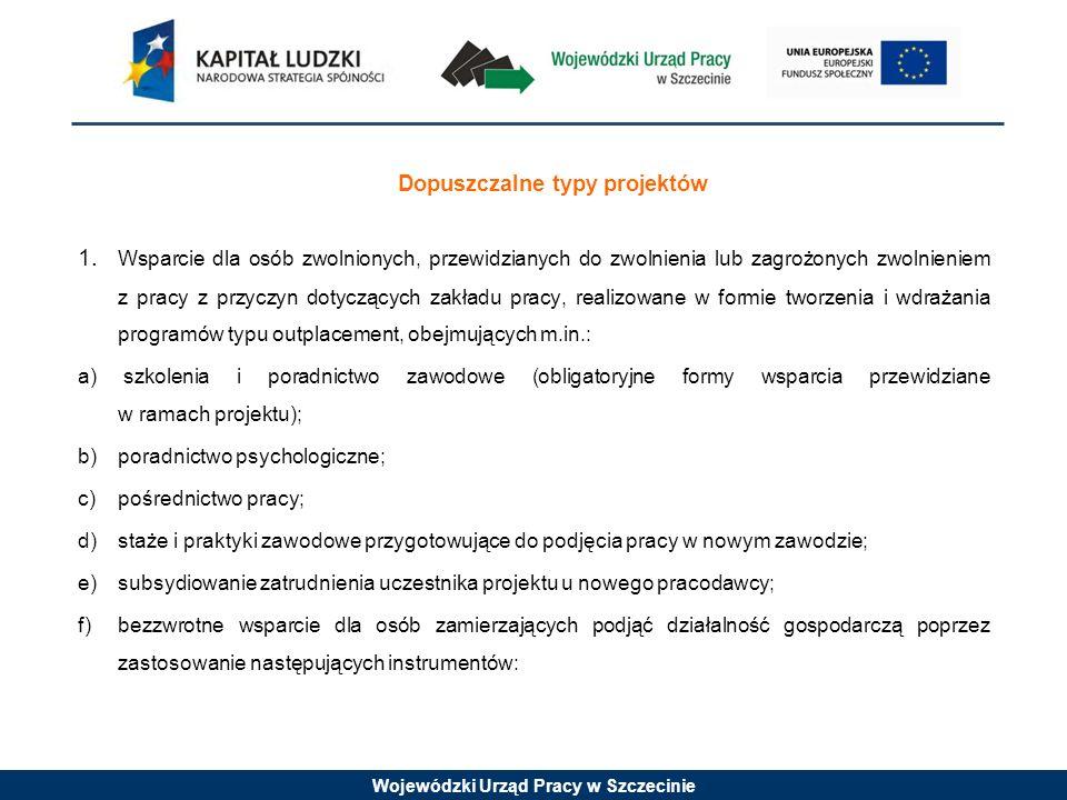 Wojewódzki Urząd Pracy w Szczecinie Dopuszczalne typy projektów 1. Wsparcie dla osób zwolnionych, przewidzianych do zwolnienia lub zagrożonych zwolnie
