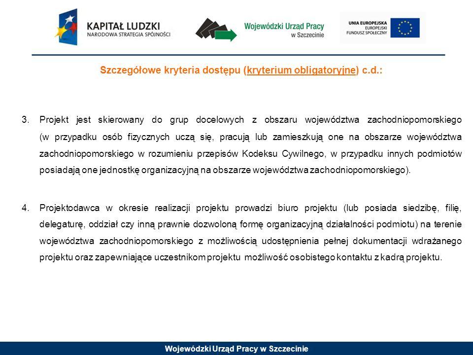 Wojewódzki Urząd Pracy w Szczecinie Szczegółowe kryteria dostępu (kryterium obligatoryjne) c.d.: 3. Projekt jest skierowany do grup docelowych z obsza