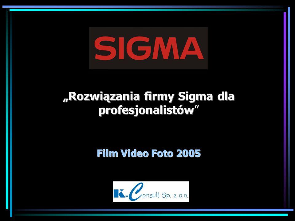 Rozwiązania firmy Sigma dla profesjonalistów Film Video Foto 2005