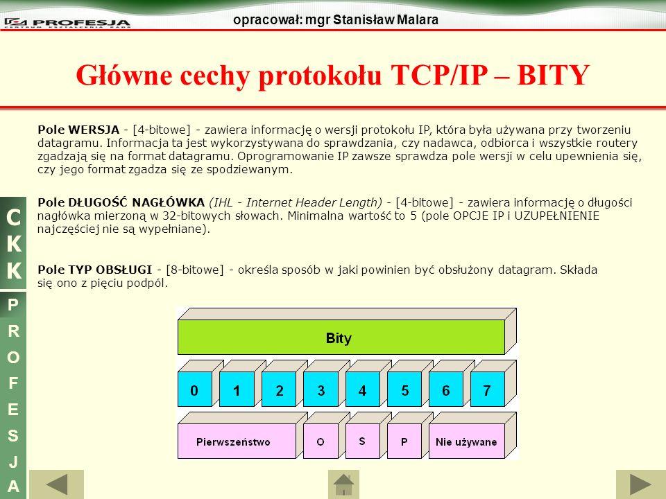 CKKCKK P R O F E S J A opracował: mgr Stanisław Malara Główne cechy protokołu TCP/IP – BITY Pole WERSJA - [4-bitowe] - zawiera informację o wersji pro