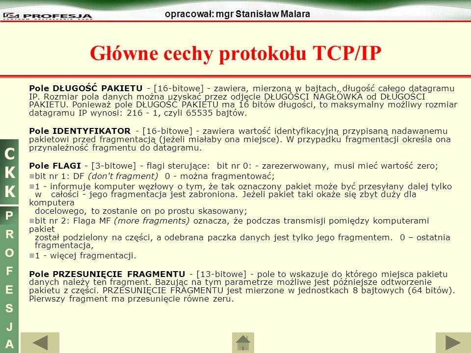 CKKCKK P R O F E S J A opracował: mgr Stanisław Malara Pole DŁUGOŚĆ PAKIETU - [16-bitowe] - zawiera, mierzoną w bajtach, długość całego datagramu IP.