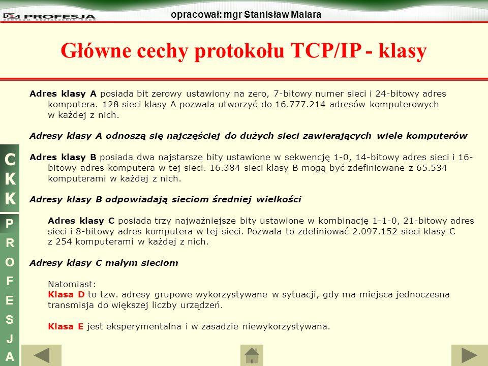 CKKCKK P R O F E S J A opracował: mgr Stanisław Malara Adres klasy A posiada bit zerowy ustawiony na zero, 7-bitowy numer sieci i 24-bitowy adres komp