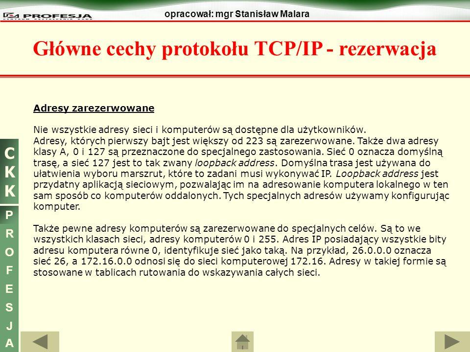 CKKCKK P R O F E S J A opracował: mgr Stanisław Malara Główne cechy protokołu TCP/IP - rezerwacja Adresy zarezerwowane Nie wszystkie adresy sieci i ko