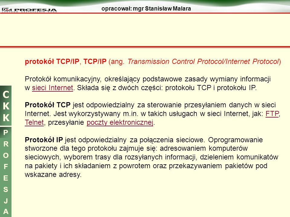 CKKCKK P R O F E S J A opracował: mgr Stanisław Malara protokół TCP/IP, TCP/IP (ang. Transmission Control Protocol/Internet Protocol) Protokół komunik