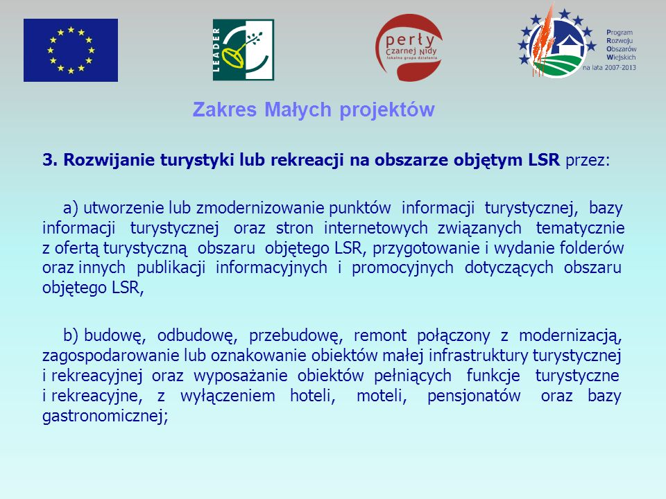 3. Rozwijanie turystyki lub rekreacji na obszarze objętym LSR przez: a) utworzenie lub zmodernizowanie punktów informacji turystycznej, bazy informacj