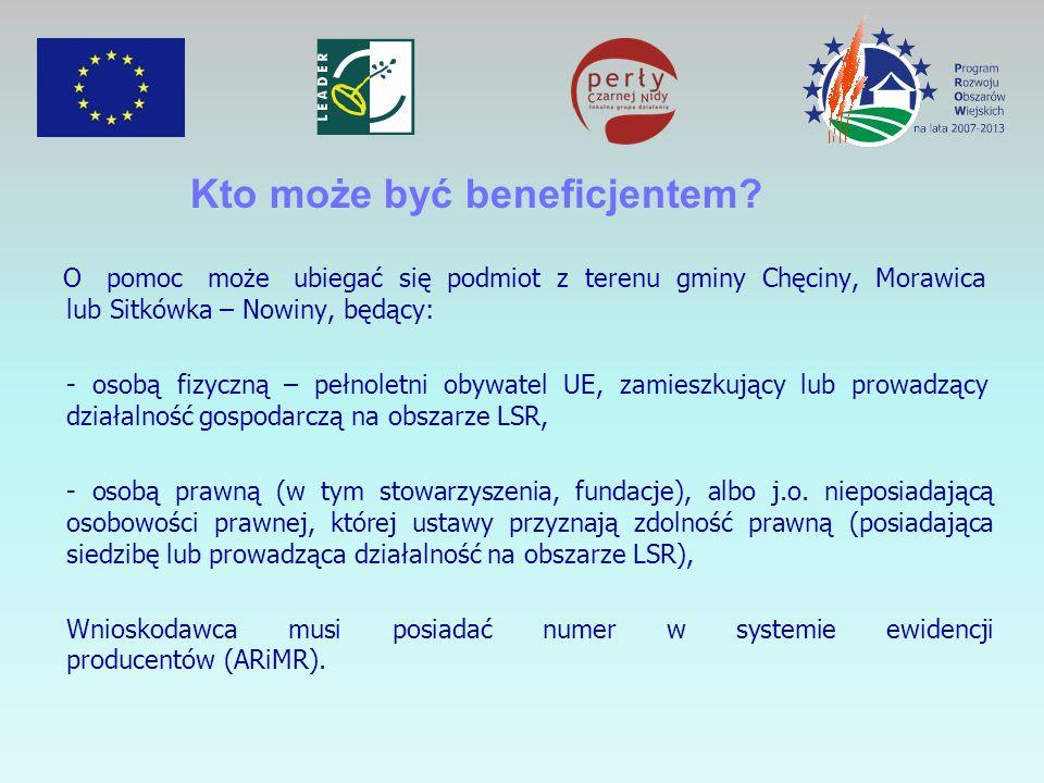 O pomoc może ubiegać się podmiot z terenu gminy Chęciny, Morawica lub Sitkówka – Nowiny, będący: - osobą fizyczną – pełnoletni obywatel UE, zamieszkujący lub prowadzący działalność gospodarczą na obszarze LSR, - osobą prawną (w tym stowarzyszenia, fundacje), albo j.o.
