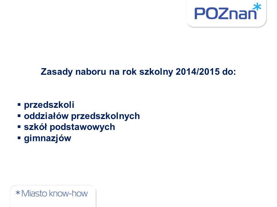 Zasady naboru na rok szkolny 2014/2015 do: przedszkoli oddziałów przedszkolnych szkół podstawowych gimnazjów