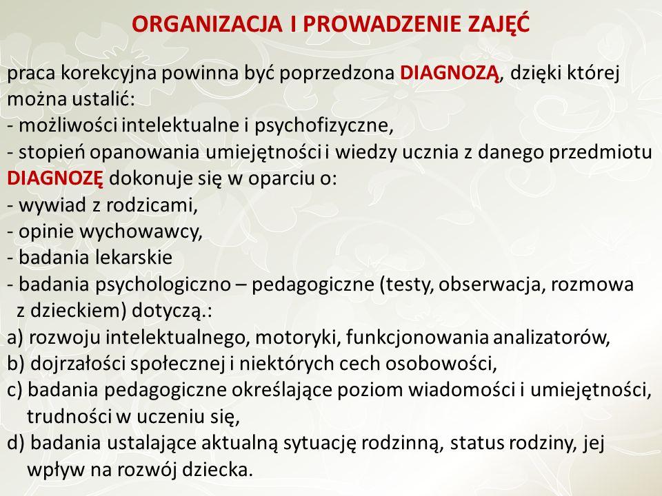 ORGANIZACJA I PROWADZENIE ZAJĘĆ praca korekcyjna powinna być poprzedzona DIAGNOZĄ, dzięki której można ustalić: - możliwości intelektualne i psychofiz
