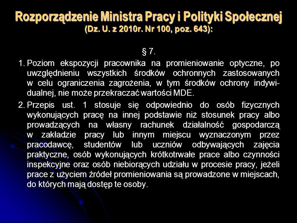 Rozporządzenie Ministra Pracy i Polityki Społecznej (Dz. U. z 2010r. Nr 100, poz. 643): § 7. 1.Poziom ekspozycji pracownika na promieniowanie optyczne