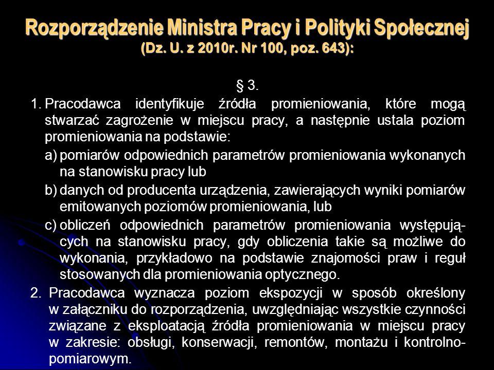 Rozporządzenie Ministra Pracy i Polityki Społecznej (Dz. U. z 2010r. Nr 100, poz. 643): § 3. 1.Pracodawca identyfikuje źródła promieniowania, które mo