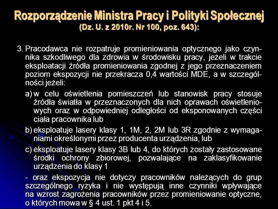 Rozporządzenie Ministra Pracy i Polityki Społecznej (Dz. U. z 2010r. Nr 100, poz. 643): 3.Pracodawca nie rozpatruje promieniowania optycznego jako czy
