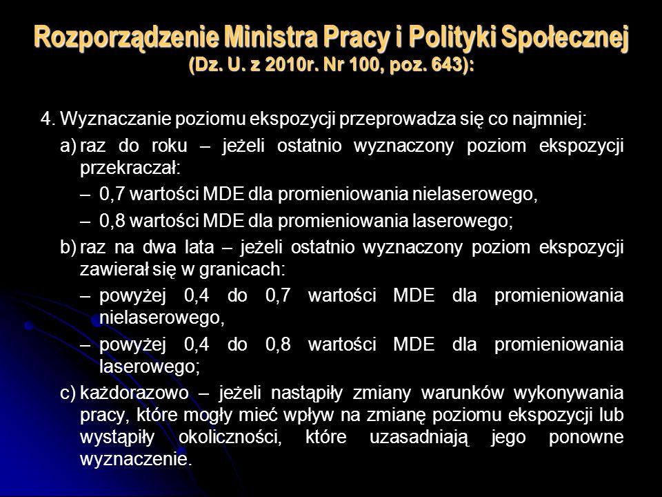 Rozporządzenie Ministra Pracy i Polityki Społecznej (Dz. U. z 2010r. Nr 100, poz. 643): 4.Wyznaczanie poziomu ekspozycji przeprowadza się co najmniej: