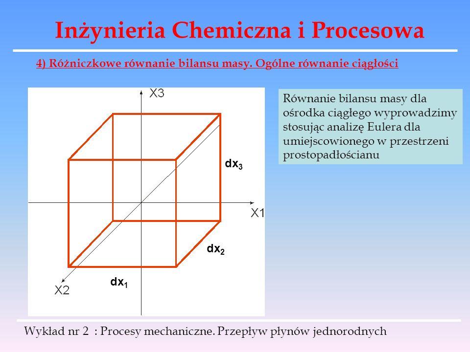 Inżynieria Chemiczna i Procesowa Wykład nr 2 : Procesy mechaniczne. Przepływ płynów jednorodnych 4) Różniczkowe równanie bilansu masy. Ogólne równanie