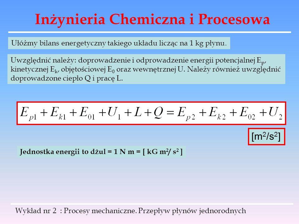 Inżynieria Chemiczna i Procesowa Wykład nr 2 : Procesy mechaniczne. Przepływ płynów jednorodnych Ułóżmy bilans energetyczny takiego układu licząc na 1
