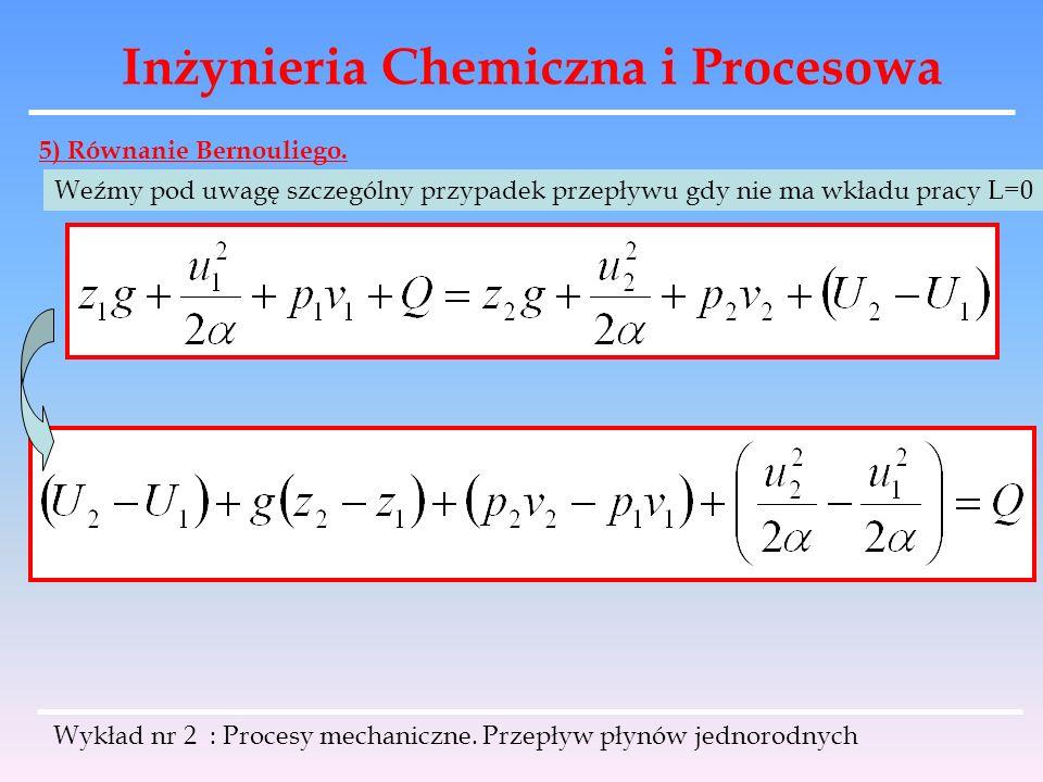 Inżynieria Chemiczna i Procesowa Wykład nr 2 : Procesy mechaniczne. Przepływ płynów jednorodnych 5) Równanie Bernouliego. Weźmy pod uwagę szczególny p