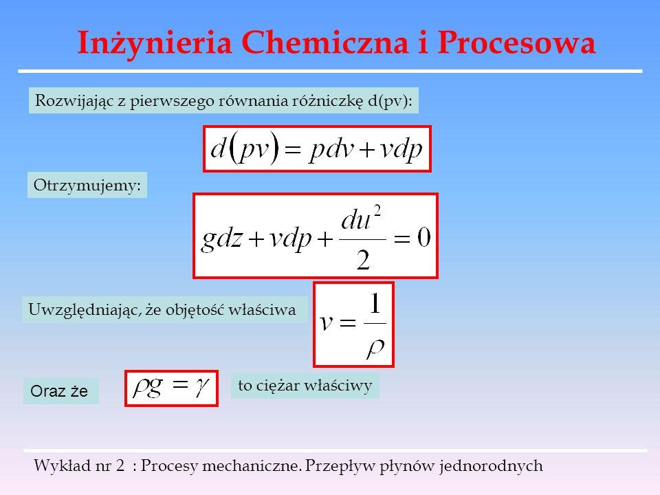 Inżynieria Chemiczna i Procesowa Wykład nr 2 : Procesy mechaniczne. Przepływ płynów jednorodnych Rozwijając z pierwszego równania różniczkę d(pv): Otr