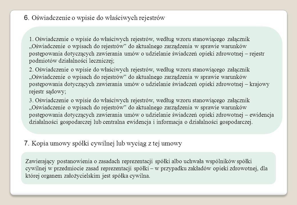 6. Oświadczenie o wpisie do właściwych rejestrów 1. Oświadczenie o wpisie do właściwych rejestrów, według wzoru stanowiącego załącznik Oświadczenie o