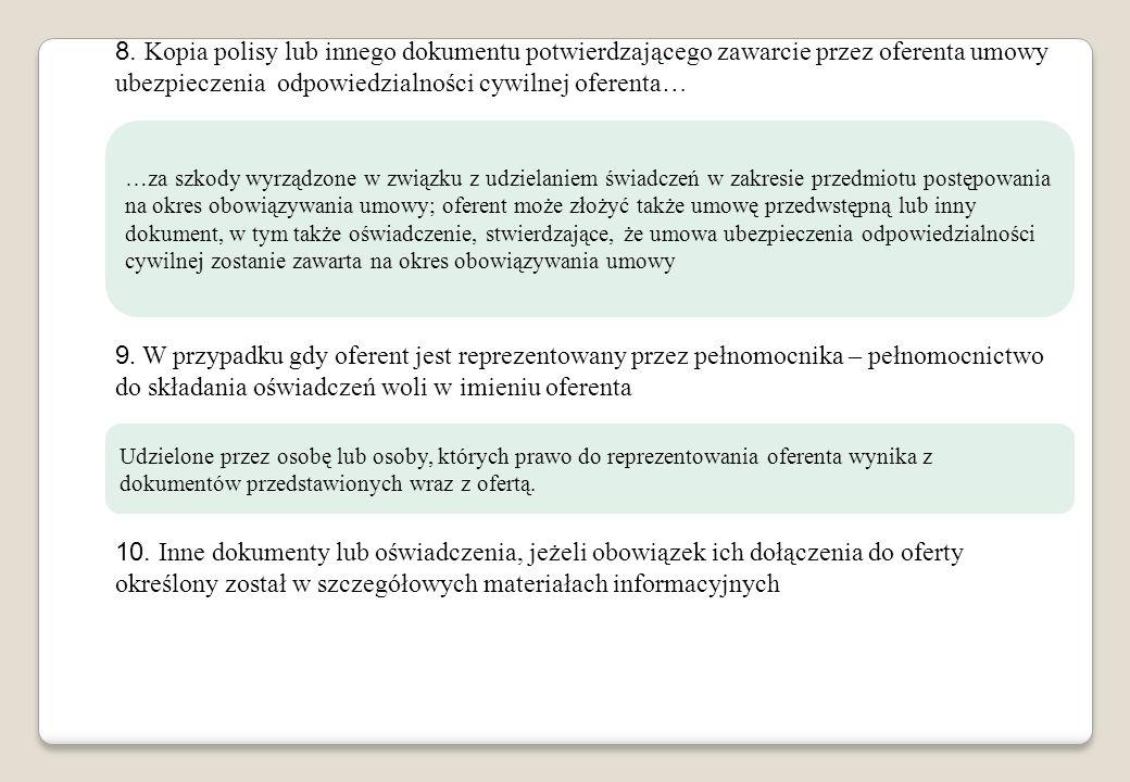 8. Kopia polisy lub innego dokumentu potwierdzającego zawarcie przez oferenta umowy ubezpieczenia odpowiedzialności cywilnej oferenta… …za szkody wyrz