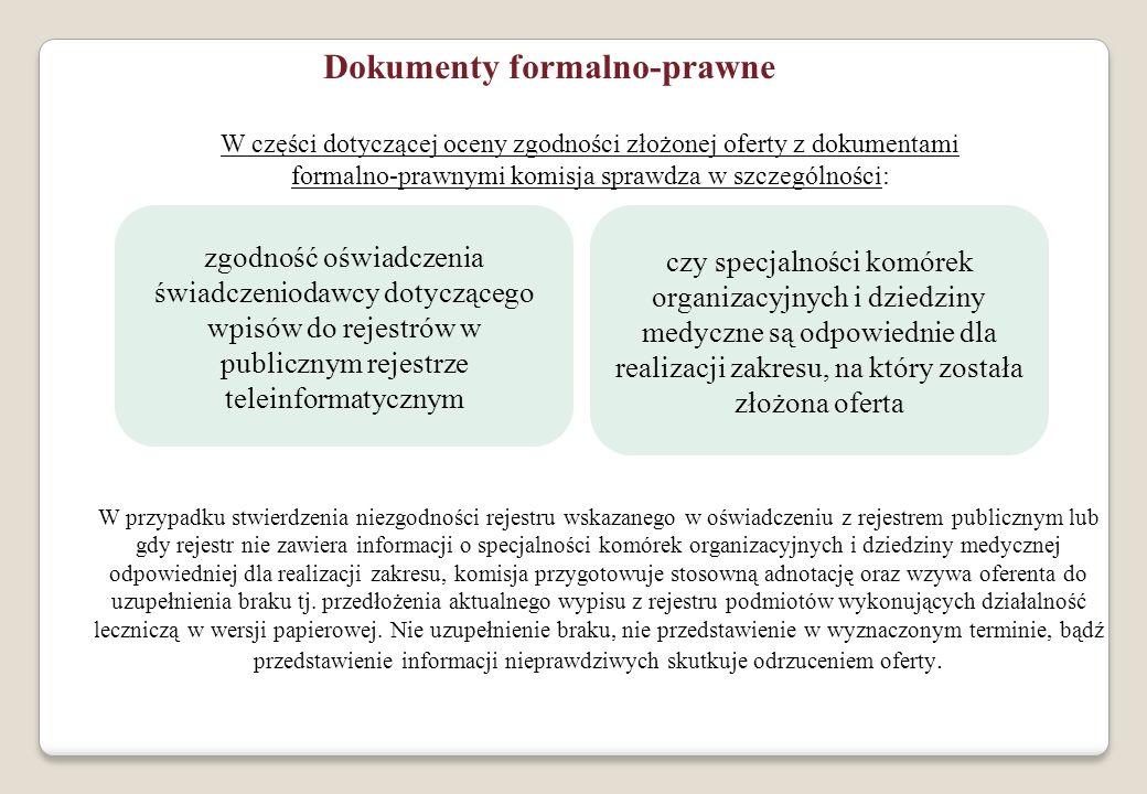 Dokumenty formalno-prawne W części dotyczącej oceny zgodności złożonej oferty z dokumentami formalno-prawnymi komisja sprawdza w szczególności: zgodno