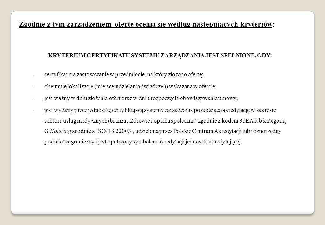 Zgodnie z tym zarządzeniem ofertę ocenia się według następujących kryteriów: KRYTERIUM CERTYFIKATU SYSTEMU ZARZĄDZANIA JEST SPEŁNIONE, GDY: - certyfik