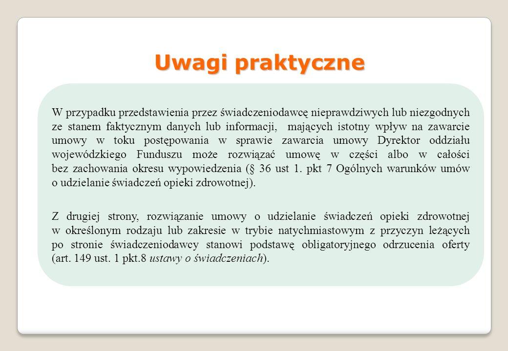 Uwagi praktyczne W przypadku przedstawienia przez świadczeniodawcę nieprawdziwych lub niezgodnych ze stanem faktycznym danych lub informacji, mających