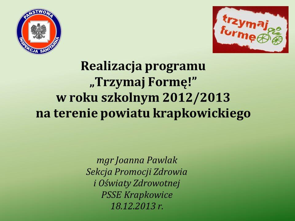 Realizacja programu Trzymaj Formę! w roku szkolnym 2012/2013 na terenie powiatu krapkowickiego mgr Joanna Pawlak Sekcja Promocji Zdrowia i Oświaty Zdr