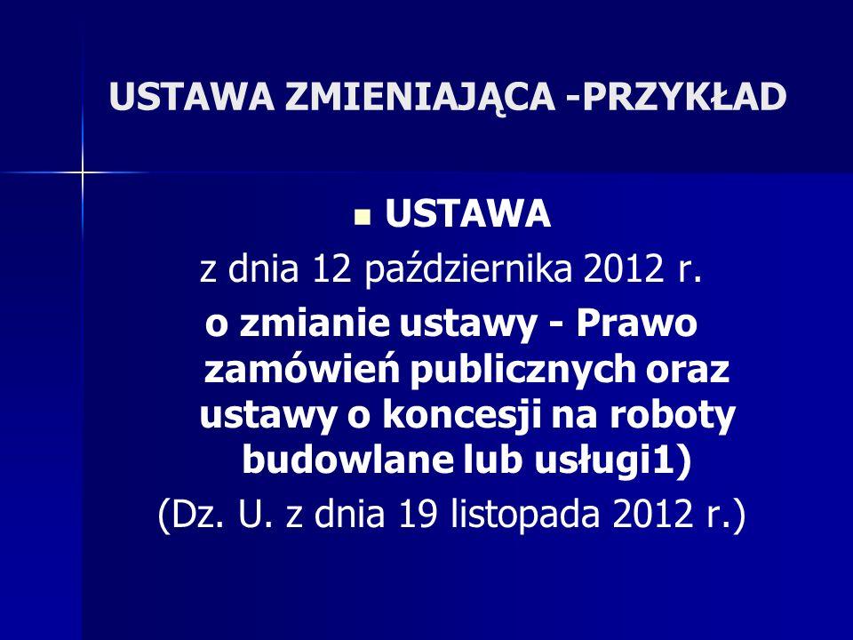 USTAWA ZMIENIAJĄCA -PRZYKŁAD USTAWA z dnia 12 października 2012 r. o zmianie ustawy - Prawo zamówień publicznych oraz ustawy o koncesji na roboty budo