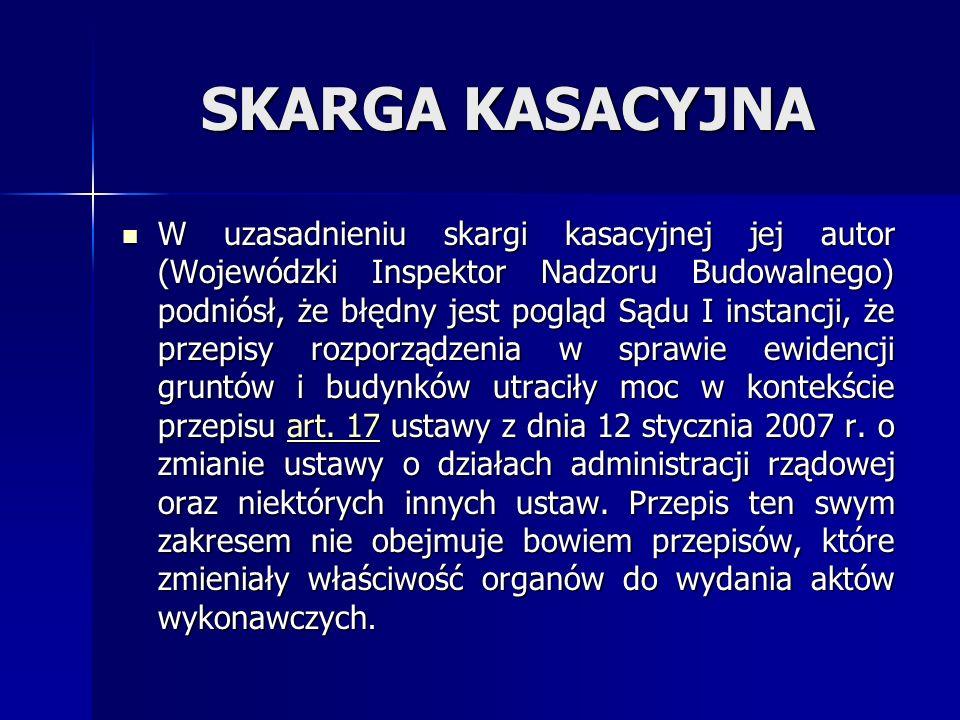 SKARGA KASACYJNA W uzasadnieniu skargi kasacyjnej jej autor (Wojewódzki Inspektor Nadzoru Budowalnego) podniósł, że błędny jest pogląd Sądu I instancj