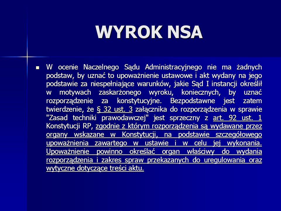 WYROK NSA W ocenie Naczelnego Sądu Administracyjnego nie ma żadnych podstaw, by uznać to upoważnienie ustawowe i akt wydany na jego podstawie za niespełniające warunków, jakie Sąd I instancji określił w motywach zaskarżonego wyroku, koniecznych, by uznać rozporządzenie za konstytucyjne.