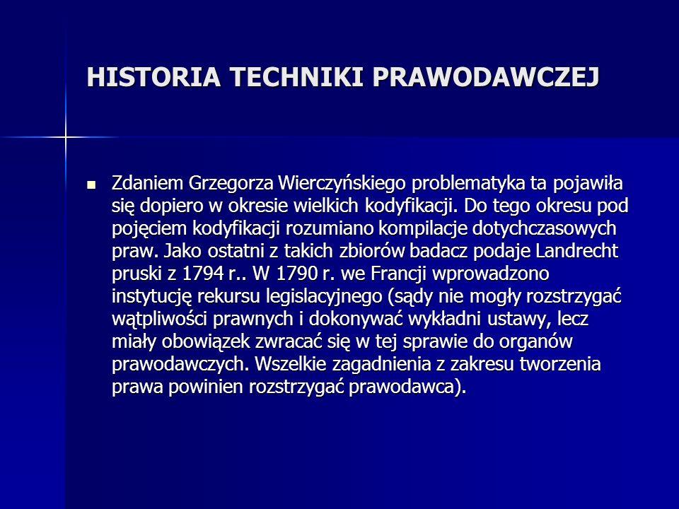 HISTORIA TECHNIKI PRAWODAWCZEJ Zdaniem Grzegorza Wierczyńskiego problematyka ta pojawiła się dopiero w okresie wielkich kodyfikacji. Do tego okresu po