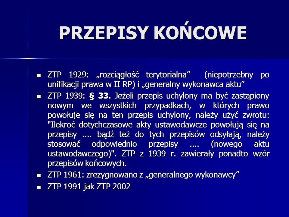 PRZEPISY KOŃCOWE ZTP 1929: rozciągłość terytorialna (niepotrzebny po unifikacji prawa w II RP) i generalny wykonawca aktu ZTP 1929: rozciągłość teryto