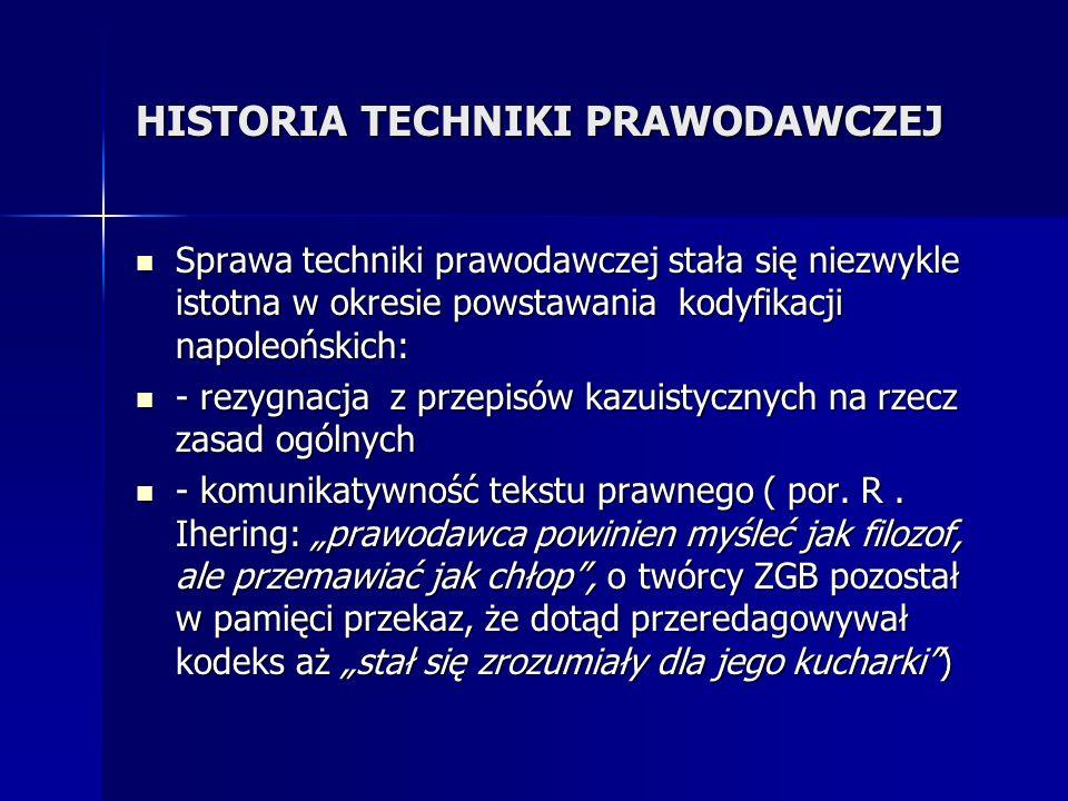 HISTORIA TECHNIKI PRAWODAWCZEJ Sprawa techniki prawodawczej stała się niezwykle istotna w okresie powstawania kodyfikacji napoleońskich: Sprawa techni