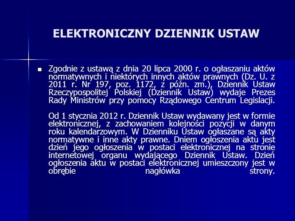 ELEKTRONICZNY DZIENNIK USTAW Zgodnie z ustawą z dnia 20 lipca 2000 r. o ogłaszaniu aktów normatywnych i niektórych innych aktów prawnych (Dz. U. z 201