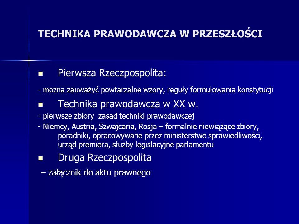 TECHNIKA PRAWODAWCZA W PRZESZŁOŚCI Pierwsza Rzeczpospolita: - można zauważyć powtarzalne wzory, reguły formułowania konstytucji Technika prawodawcza w XX w.