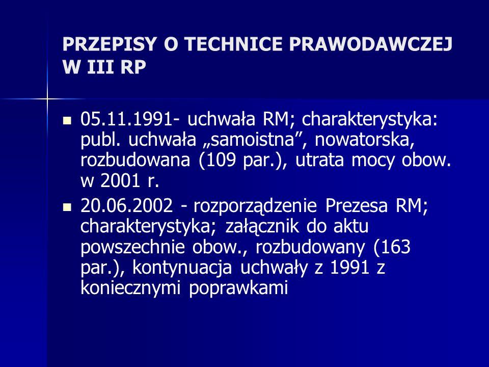 PRZEPISY O TECHNICE PRAWODAWCZEJ W III RP 05.11.1991- uchwała RM; charakterystyka: publ. uchwała samoistna, nowatorska, rozbudowana (109 par.), utrata