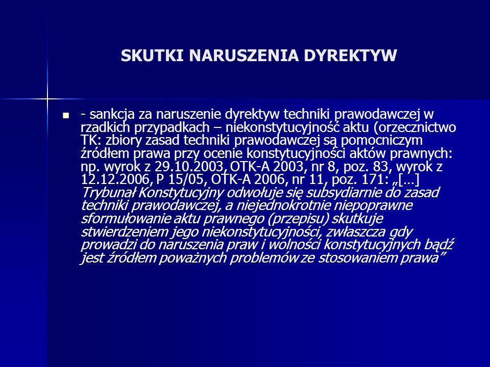 SKUTKI NARUSZENIA DYREKTYW - sankcja za naruszenie dyrektyw techniki prawodawczej w rzadkich przypadkach – niekonstytucyjność aktu (orzecznictwo TK: z