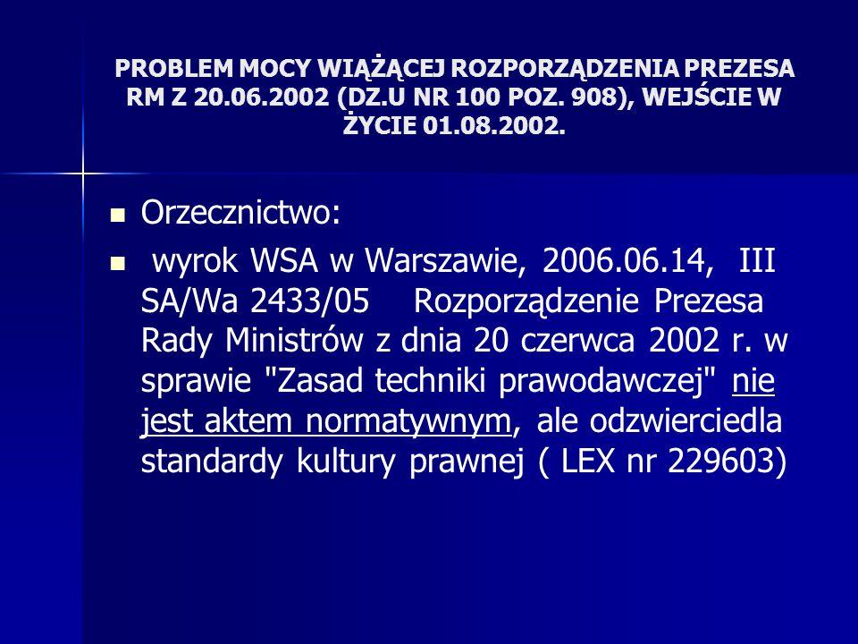 PROBLEM MOCY WIĄŻĄCEJ ROZPORZĄDZENIA PREZESA RM Z 20.06.2002 (DZ.U NR 100 POZ. 908), WEJŚCIE W ŻYCIE 01.08.2002. Orzecznictwo: wyrok WSA w Warszawie,