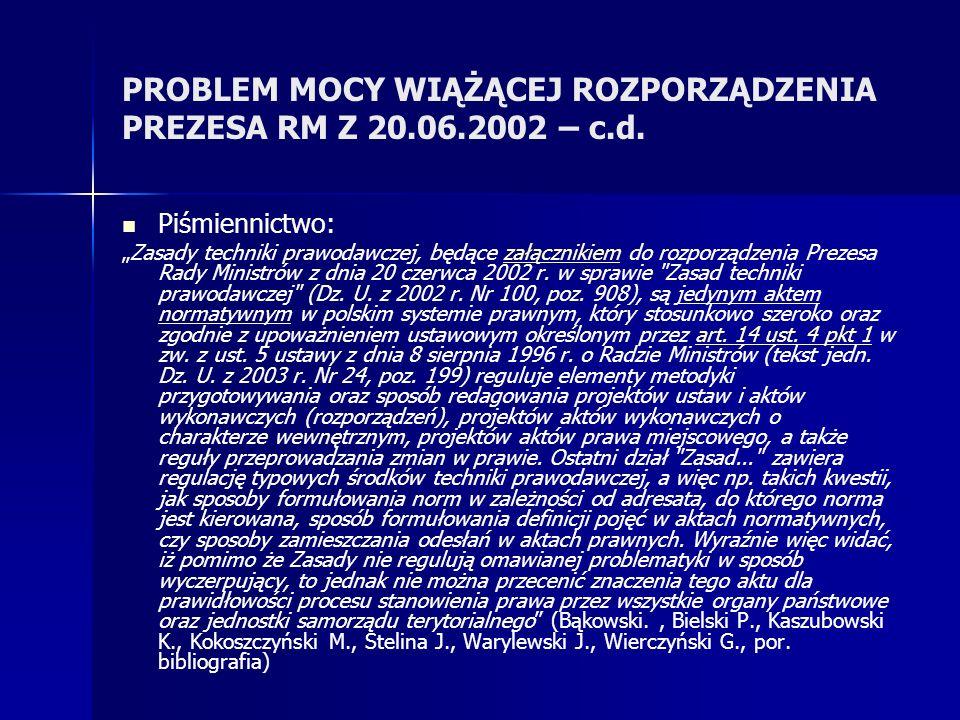 PROBLEM MOCY WIĄŻĄCEJ ROZPORZĄDZENIA PREZESA RM Z 20.06.2002 – c.d. Piśmiennictwo: Zasady techniki prawodawczej, będące załącznikiem do rozporządzenia