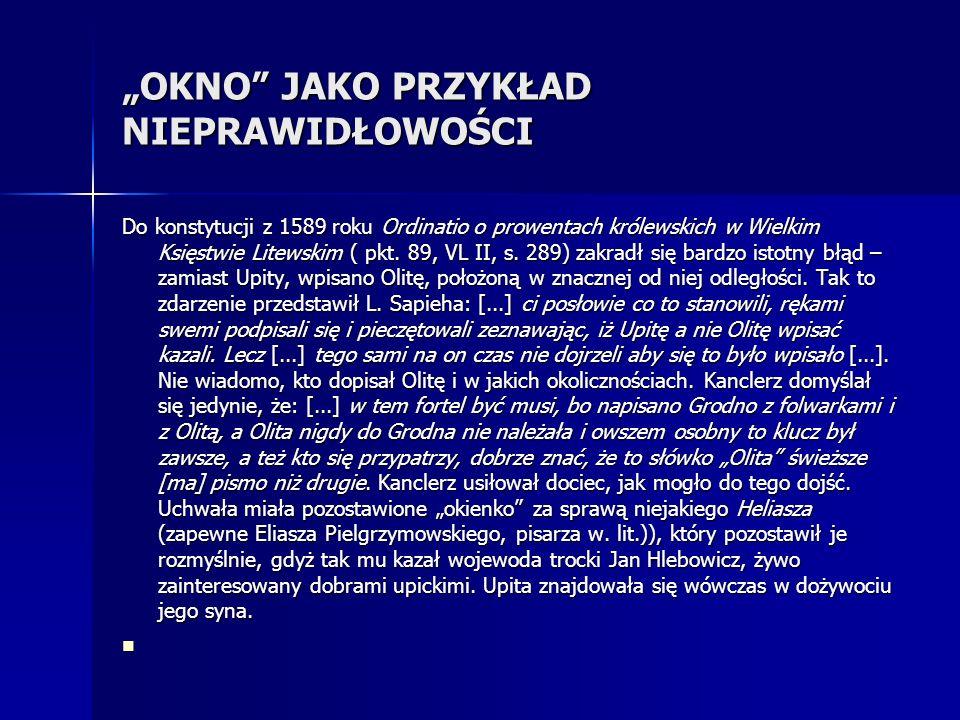 OKNO JAKO PRZYKŁAD NIEPRAWIDŁOWOŚCI Do konstytucji z 1589 roku Ordinatio o prowentach królewskich w Wielkim Księstwie Litewskim ( pkt. 89, VL II, s. 2