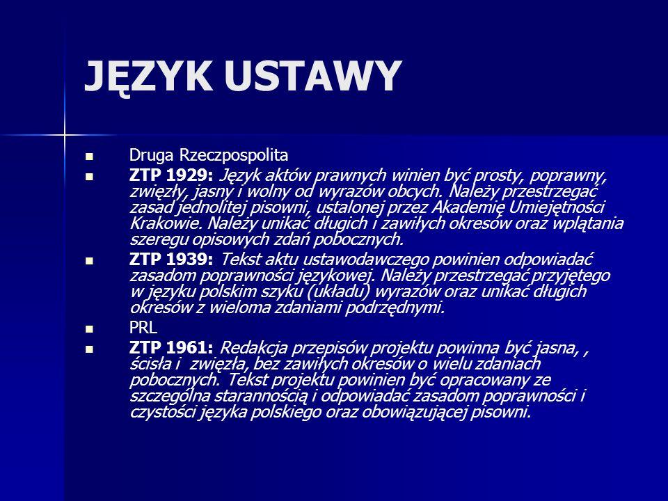 JĘZYK USTAWY Druga Rzeczpospolita ZTP 1929: Język aktów prawnych winien być prosty, poprawny, zwięzły, jasny i wolny od wyrazów obcych.