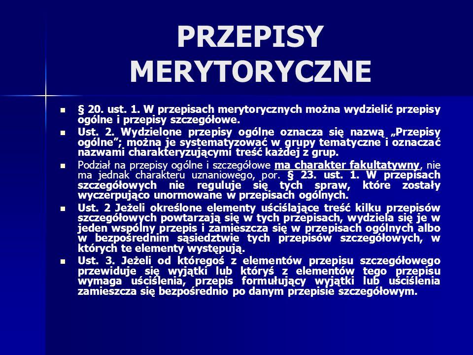 PRZEPISY MERYTORYCZNE § 20. ust. 1. W przepisach merytorycznych można wydzielić przepisy ogólne i przepisy szczegółowe. Ust. 2. Wydzielone przepisy og