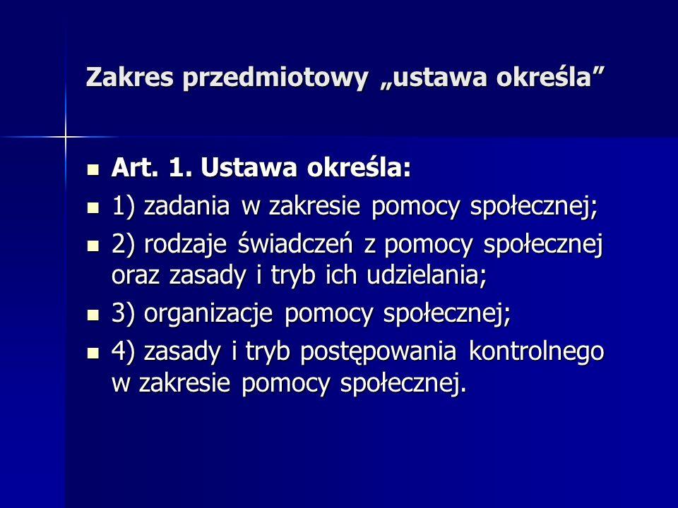 Zakres przedmiotowy ustawa określa Art. 1. Ustawa określa: Art. 1. Ustawa określa: 1) zadania w zakresie pomocy społecznej; 1) zadania w zakresie pomo