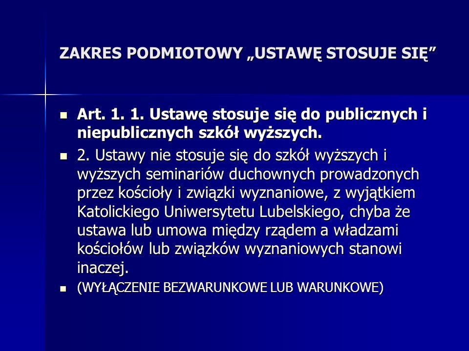ZAKRES PODMIOTOWY USTAWĘ STOSUJE SIĘ Art. 1. 1. Ustawę stosuje się do publicznych i niepublicznych szkół wyższych. Art. 1. 1. Ustawę stosuje się do pu