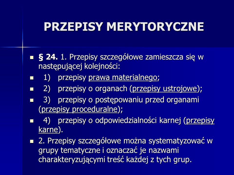 PRZEPISY MERYTORYCZNE § 24. 1. Przepisy szczegółowe zamieszcza się w następującej kolejności: § 24. 1. Przepisy szczegółowe zamieszcza się w następują