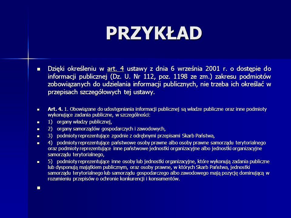 PRZYKŁAD Dzięki określeniu w art. 4 ustawy z dnia 6 września 2001 r. o dostępie do informacji publicznej (Dz. U. Nr 112, poz. 1198 ze zm.) zakresu pod