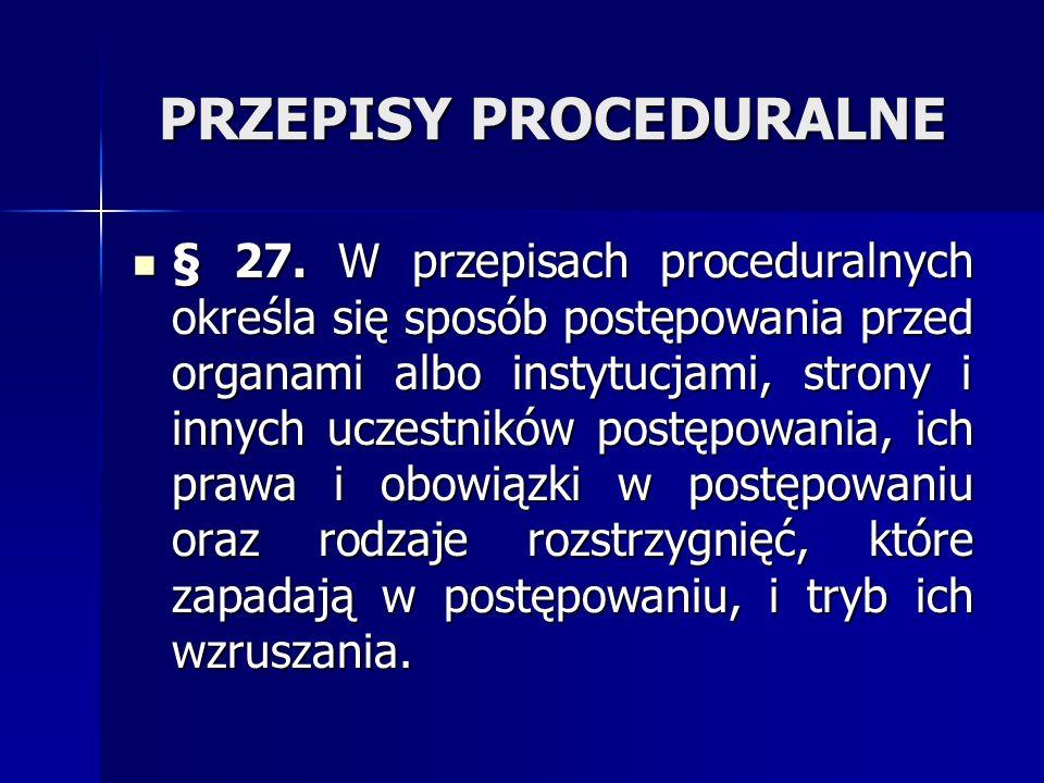 PRZEPISY PROCEDURALNE § 27. W przepisach proceduralnych określa się sposób postępowania przed organami albo instytucjami, strony i innych uczestników