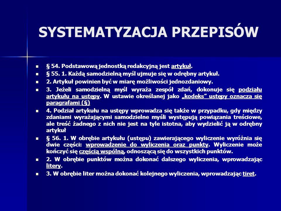 SYSTEMATYZACJA PRZEPISÓW § 54. Podstawową jednostką redakcyjną jest artykuł. § 55. 1. Każdą samodzielną myśl ujmuje się w odrębny artykuł. 2. Artykuł