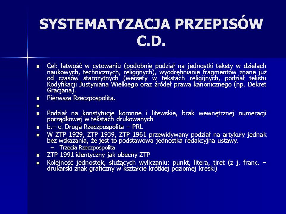 SYSTEMATYZACJA PRZEPISÓW C.D. Cel: łatwość w cytowaniu (podobnie podział na jednostki teksty w dziełach naukowych, technicznych, religijnych), wyodręb